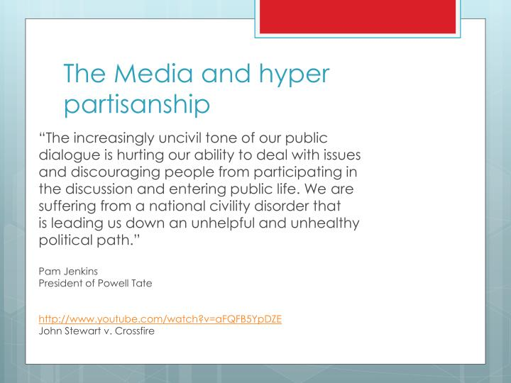 The Media and hyper partisanship