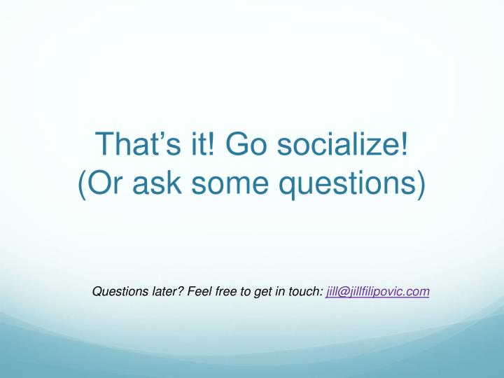That's it! Go socialize!