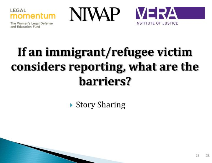 If an immigrant/refugee victim considers reporting, what are the barriers?