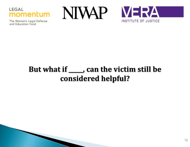 But what if _____, can the victim still be considered helpful?