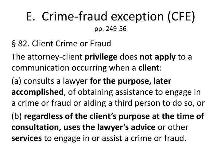 E.  Crime-fraud exception (