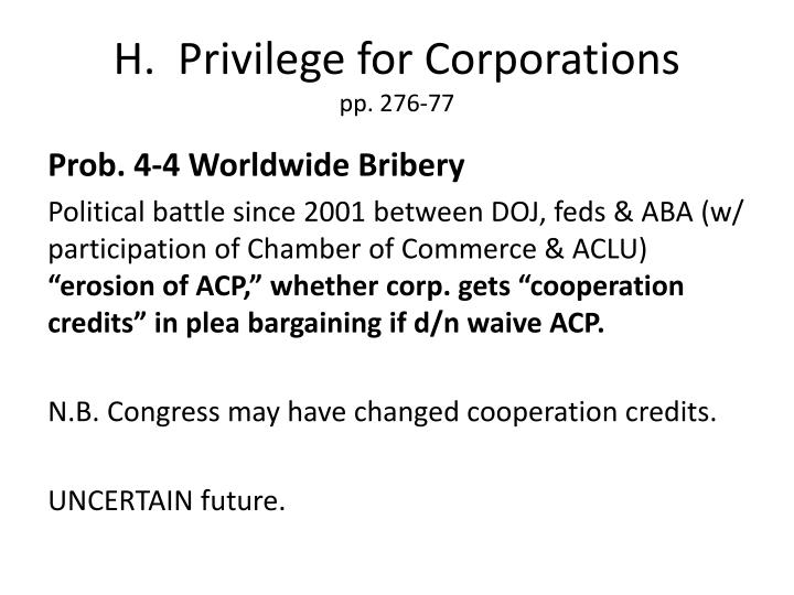 H.  Privilege for Corporations