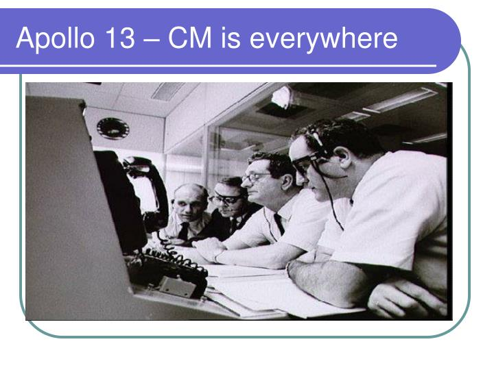 Apollo 13 – CM is everywhere