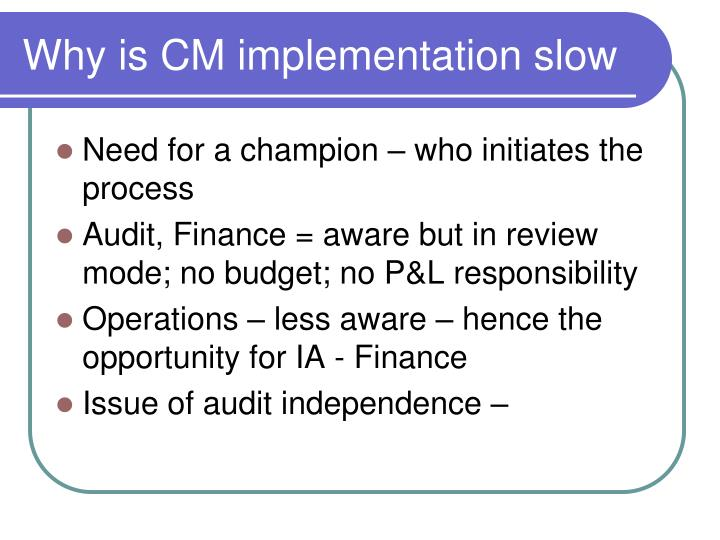 Why is CM implementation slow