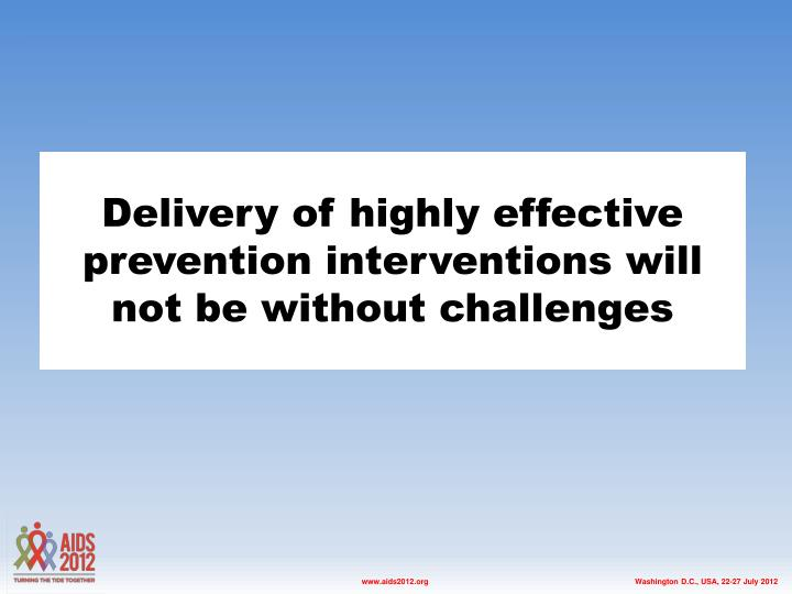 Delivery of highly effective prevention interventions will not be without challenges