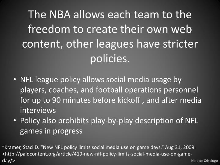 The NBA allows each team to the freedom to create their own web content, other leagues have stricter policies.