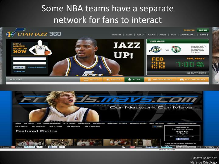 Some NBA teams have a separate network for fans to interact