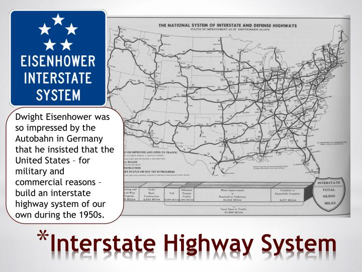 Dwight Eisenhower was so impressed by the Autobahn in Germany that he insisted that the United States – for military and commercial reasons – build an interstate highway