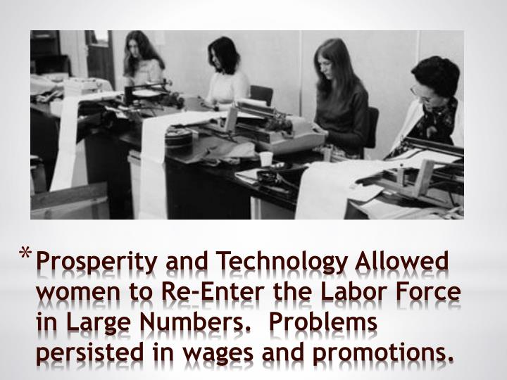 Prosperity and Technology Allowed women to Re-Enter