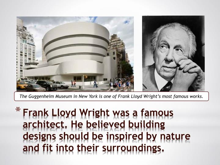 The Guggenheim Museum in New York is one of Frank Lloyd Wright's most famous works.