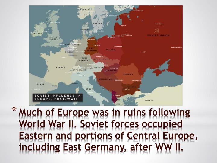 Much of Europe was in ruins following World War II. Soviet forces