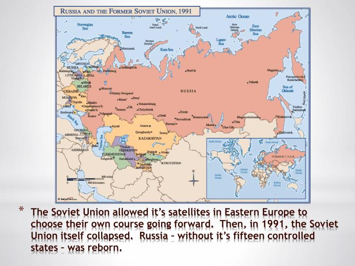 The Soviet Union allowed it's satellites in Eastern Europe to choose their own course going forward.  Then, in 1991, the Soviet Union itself collapsed.  Russia – without it's fifteen controlled states – was reborn.