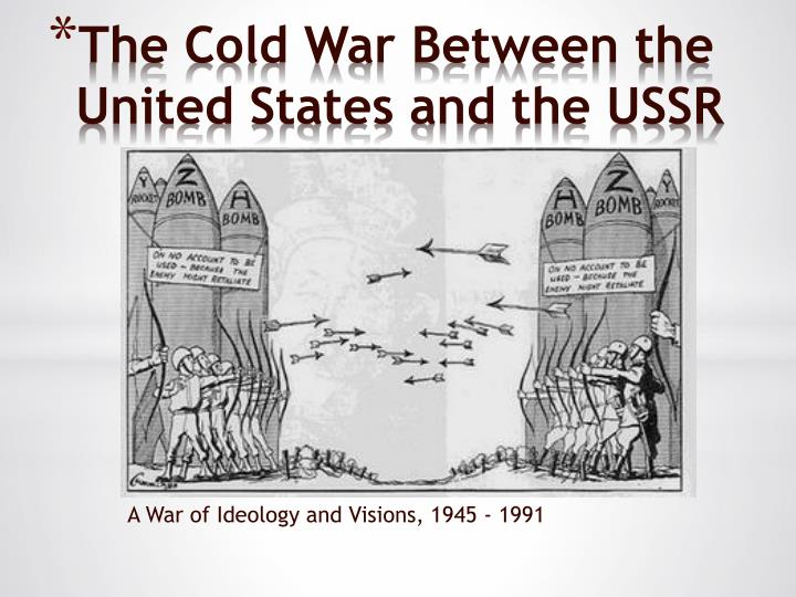 The Cold War Between the United States and the USSR