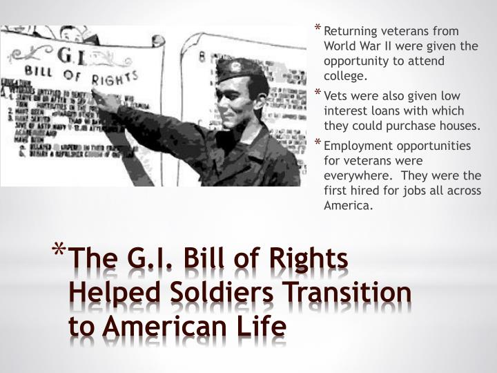 Returning veterans from World War II were given the opportunity to attend college.