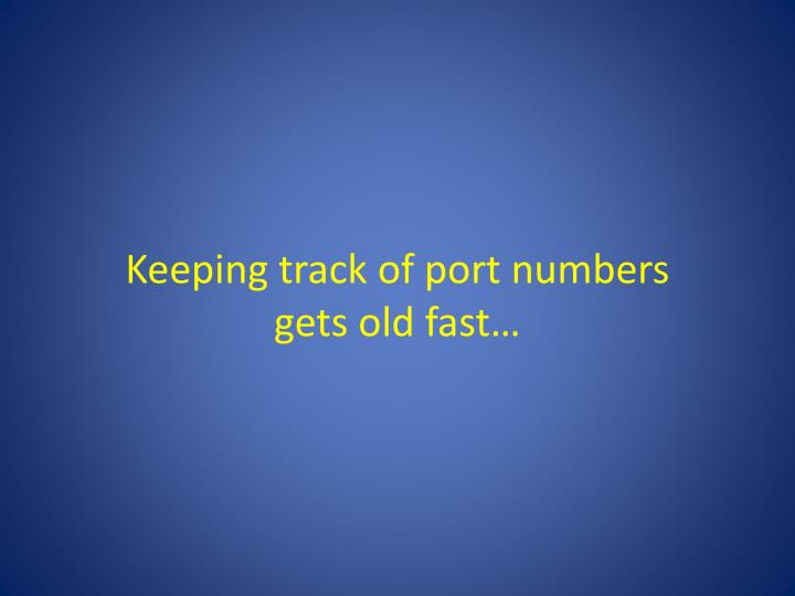 Keeping track of port numbers