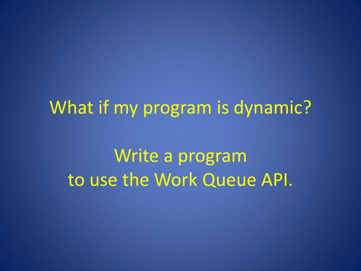 What if my program is dynamic?