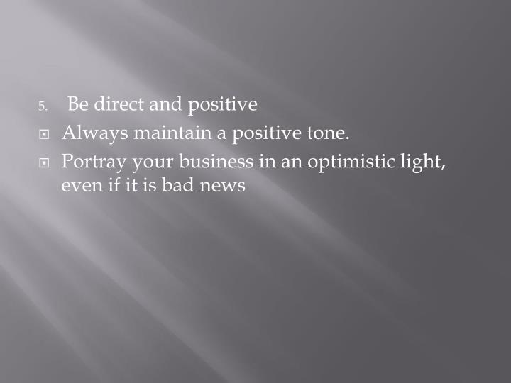Be direct and positive