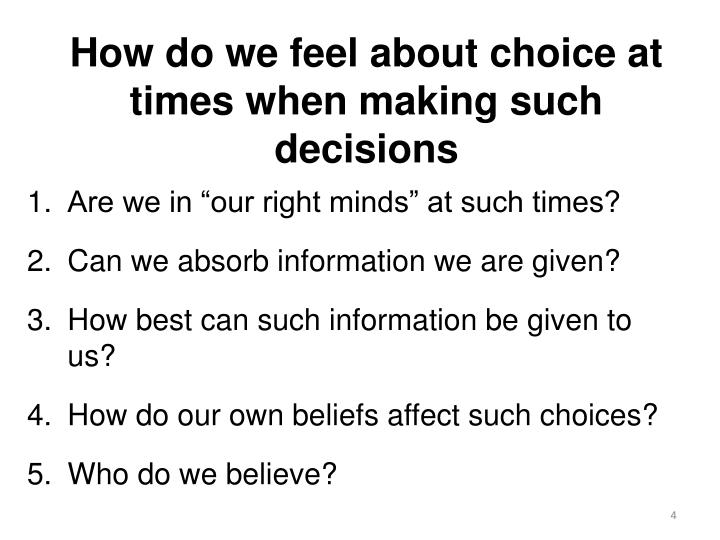How do we feel about choice at times when making such decisions