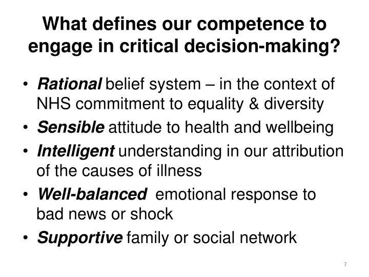 What defines our competence to engage in critical decision-making?