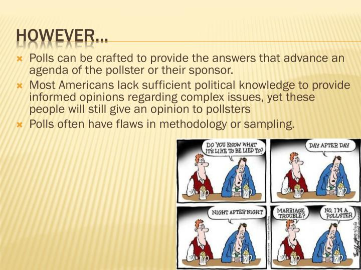 Polls can be crafted to provide the answers that advance an agenda of the pollster or their sponsor.