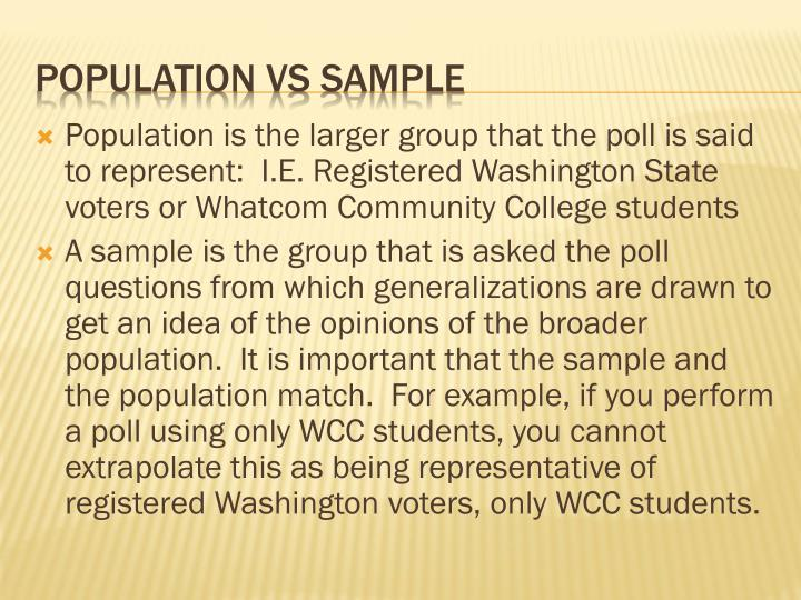 Population is the larger group that the poll is said to represent:  I.E. Registered Washington State voters or Whatcom Community College students