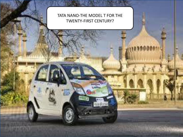 TATA NANO-THE MODEL T FOR THE TWENTY-FIRST CENTURY?