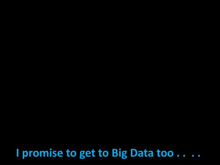 I promise to get to Big Data too . .  . .