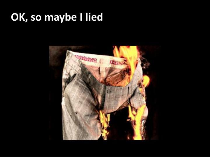 OK, so maybe I lied