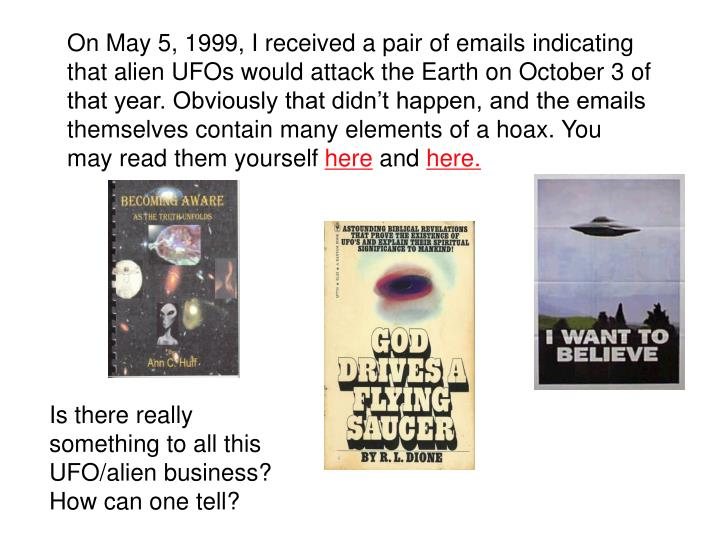 On May 5, 1999, I received a pair of emails indicating that alien UFOs would attack the Earth on Oct...