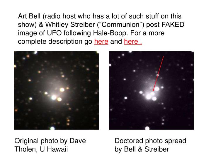 "Art Bell (radio host who has a lot of such stuff on this show) & Whitley Streiber (""Communion"") post FAKED image of UFO following Hale-Bopp. For a more complete description go"