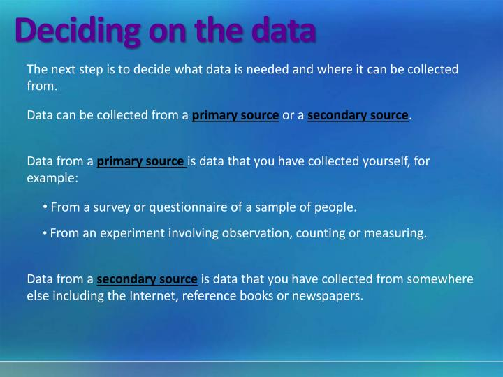 The next step is to decide what data is needed and where it can be collected from.