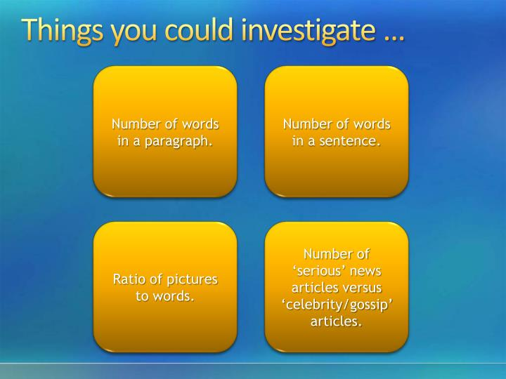 Things you could investigate ...