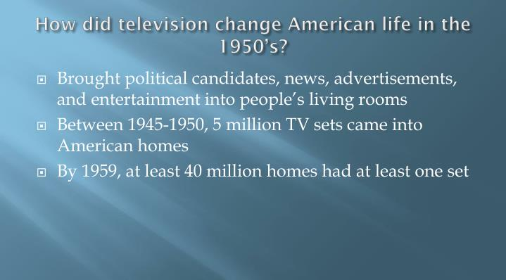 How did television change American life in the 1950's?