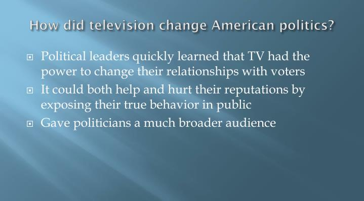How did television change American politics?