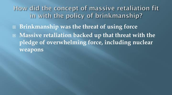 How did the concept of massive retaliation fit in with the policy of brinkmanship?