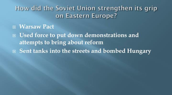 How did the Soviet Union strengthen its grip on Eastern Europe?