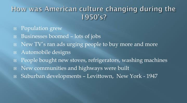 How was American culture changing during the 1950's?