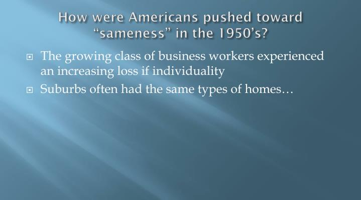 "How were Americans pushed toward ""sameness"" in the 1950's?"