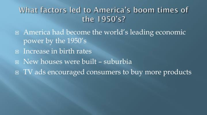 What factors led to America's boom times of the 1950's?