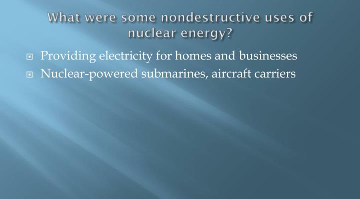 What were some nondestructive uses of nuclear energy?