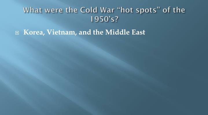"What were the Cold War ""hot spots"" of the 1950's?"