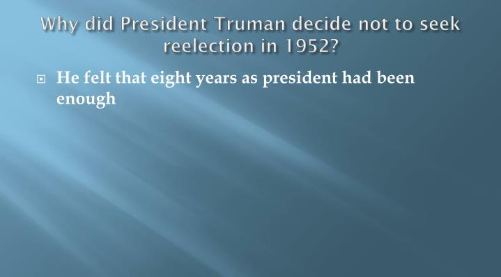 Why did president truman decide not to seek reelection in 1952