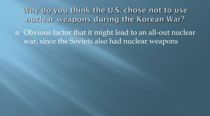Why do you think the U.S. chose not to use nuclear weapons during the Korean War?