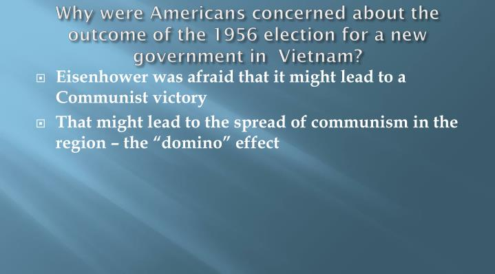Why were Americans concerned about the outcome of the 1956 election for a new government in  Vietnam?