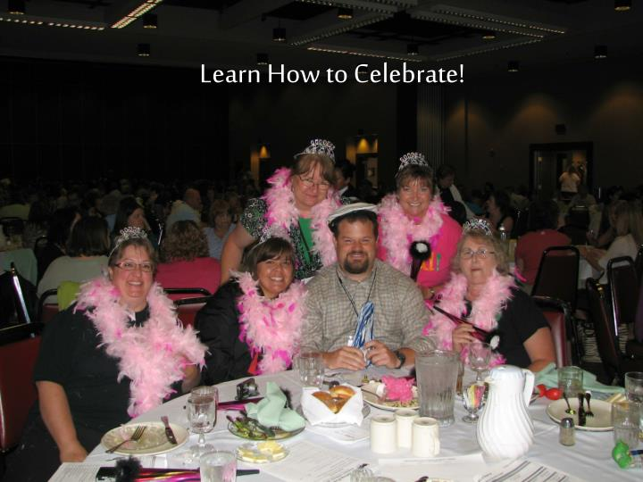 Learn How to Celebrate!