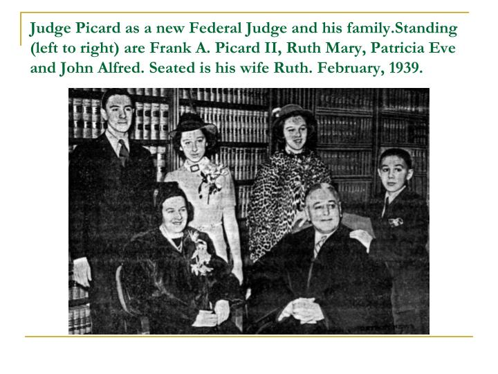Judge Picard as a new Federal Judge and his family.Standing (left to right) are Frank A. Picard II, Ruth Mary, Patricia Eve and John Alfred. Seated is his wife Ruth. February, 1939.