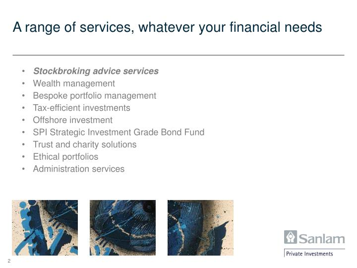 A range of services, whatever your financial needs