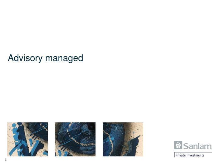 Advisory managed