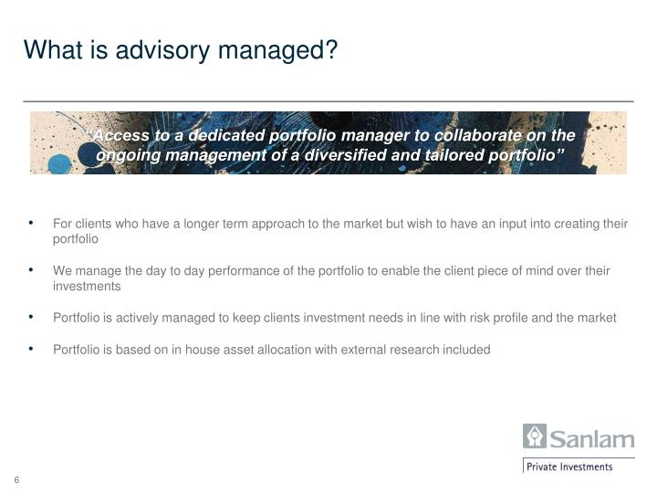 What is advisory managed?