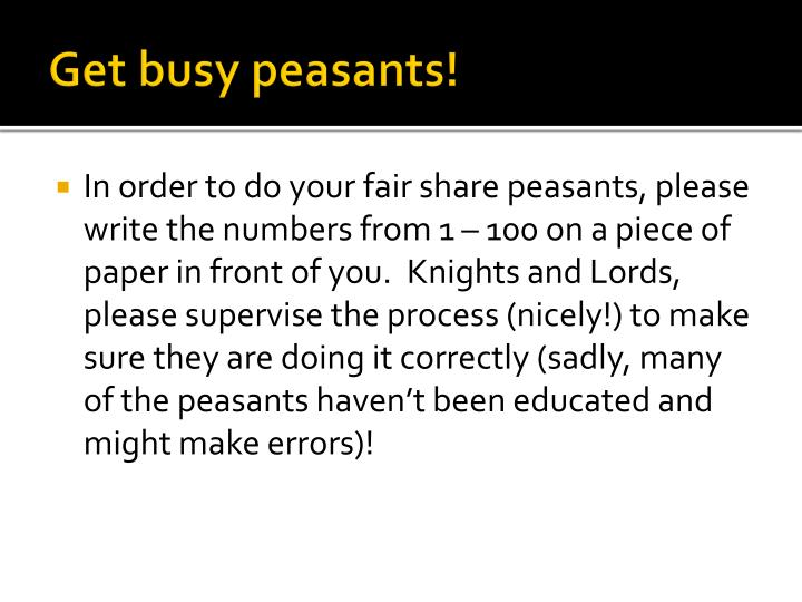 Get busy peasants!